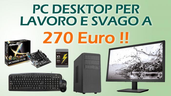 Pc desktop per lavoro e svago a meno di 270 Euro - Luglio 2017