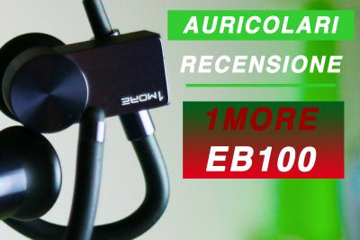 1MORE EB100 auricolari bluetooth - La recensione di Best-Tech.it