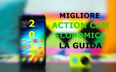 Migliore Action Cam economica - Guida all'acquisto 2017